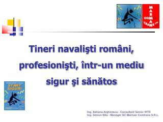 Tineri navalisti rom ni, profesionisti,  ntr-un mediu sigur si sanatos