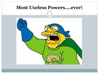 Most Useless Powers .ever
