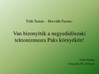 T th Tam s   Horv th Ferenc:  Van bizony t k a negyedidoszaki tektonizmusra Paks k rny k n