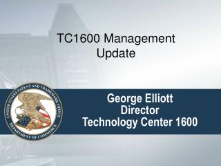George Elliott Director Technology Center 1600