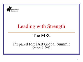 Leading with Strength   The MRC  Prepared for: IAB Global Summit October 3, 2012