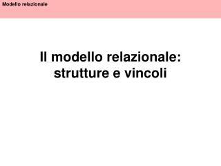 Il modello relazionale: strutture e vincoli