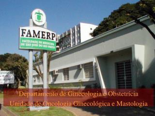 Departamento de Ginecologia e Obstetr cia Unidade de Oncologia Ginecol gica e Mastologia