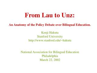 From Lau to Unz:    An Anatomy of the Policy Debate over Bilingual Education.