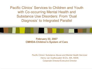 Pacific Clinics  Services to Children and Youth with Co-occurring Mental Health and  Substance Use Disorders: From  Dual
