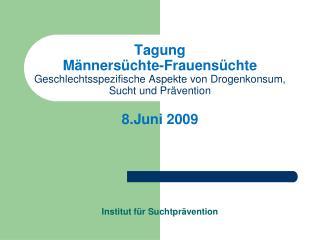 Tagung M nners chte-Frauens chte Geschlechtsspezifische Aspekte von Drogenkonsum, Sucht und Pr vention  8.Juni 2009