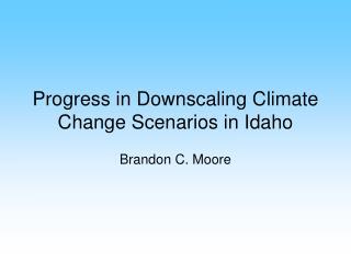 Progress in Downscaling Climate Change Scenarios in Idaho