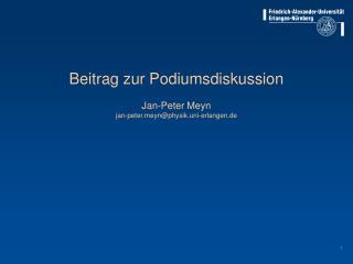 Beitrag zur Podiumsdiskussion  Jan-Peter Meyn jan-peterynphysik.uni-erlangen.de