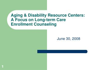 Aging  Disability Resource Centers: A Focus on Long-term Care Enrollment Counseling
