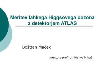 Meritev lahkega Higgsovega bozona z detektorjem ATLAS