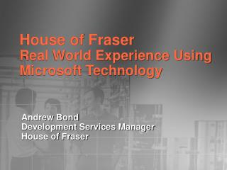 House of Fraser Real World Experience Using Microsoft Technology