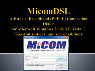 MicomDSL Advanced Broadband PPPoE Connection Dialer for Microsoft Windows 2000, XP, Vista, 7  3264bit systems and server