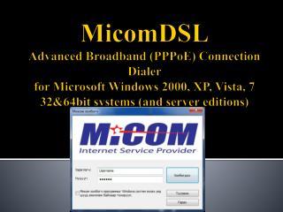 MicomDSL Advanced Broadband PPPoE Connection Dialer for Microsoft Windows 2000, XP, Vista, 7  3264bit systems and server