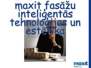 Maxit fasa u inteligentas tehnologijas un estetika