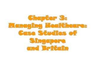 Chapter 3: Managing Healthcare: Case Studies of Singapore  and Britain