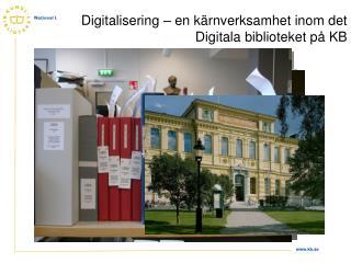 Digitalisering   en k rnverksamhet inom det Digitala biblioteket p  KB