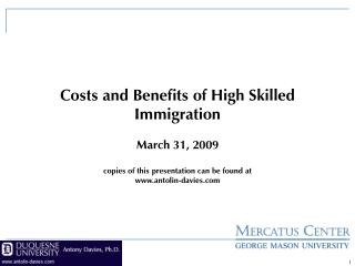 Costs and Benefits of High Skilled Immigration    March 31, 2009    copies of this presentation can be found at  antolin