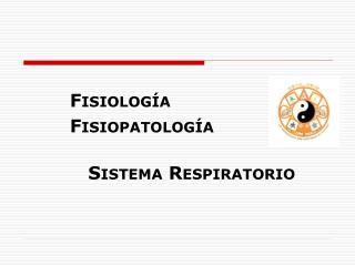 Fisiolog a  Fisiopatolog a  Sistema Respiratorio