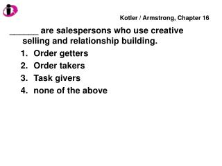 ______ are salespersons who use creative selling and relationship building.  Order getters  Order takers  Task givers  n