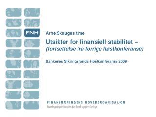 Arne Skauges time  Utsikter for finansiell stabilitet    fortsettelse fra forrige h stkonferanse