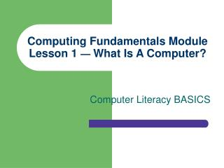 Computing Fundamentals Module Lesson 1   What Is A Computer