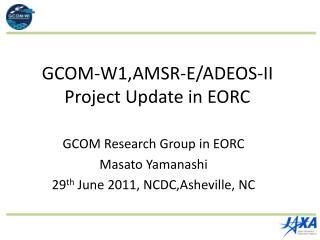 GCOM Research Group in EORC Masato Yamanashi 29th June 2011, NCDC,Asheville, NC