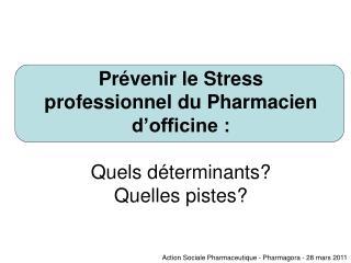Pr venir le Stress professionnel du Pharmacien d officine :  Quels d terminants Quelles pistes