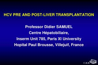 HCV PRE AND POST-LIVER TRANSPLANTATION    Professor Didier SAMUEL Centre H patobiliaire,  Inserm Unit 785, Paris XI Univ