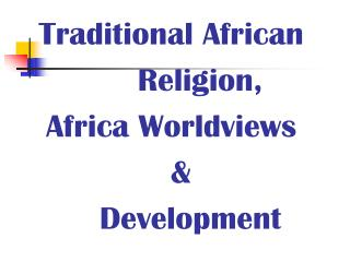 Traditional African       Religion, Africa Worldviews         Development