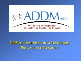2008 AUTISM SPECTRUM DISORDERS PREVALENCE RESULTS