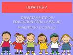 HEPATITIS A  DEPARTAMENTO DE EDUCACI N PARA LA SALUD MINISTERIO DE SALUD