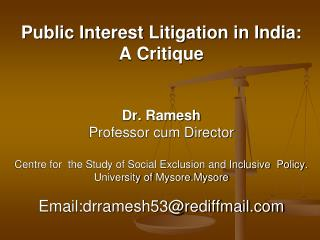Public Interest Litigation in India:  A Critique   Dr. Ramesh Professor cum Director  Centre for  the Study of Social Ex