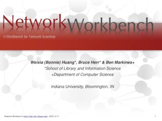 Weixia Bonnie Huang, Bruce Herr  Ben Markines School of Library and Information Science Department of Computer Science