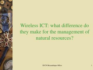 Wireless ICT: what difference do they make for the management of natural resources