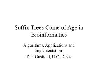 Suffix Trees Come of Age in Bioinformatics