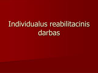 Individualus reabilitacinis darbas