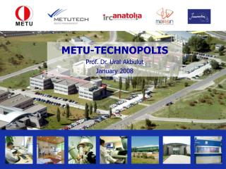 METU-TECHNOPOLIS Prof. Dr. Ural Akbulut January 2008