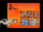 Can you name the famous Indigenous Australians on the following slides