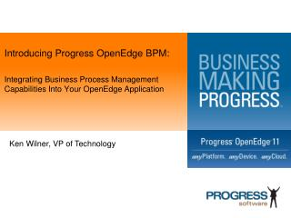 Introducing Progress OpenEdge BPM:  Integrating Business Process Management Capabilities Into Your OpenEdge Application