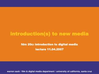 Introductions to new media  fdm 20c: introduction to digital media lecture 11.04.2007