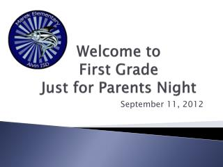 Welcome to  First Grade  Just for Parents Night