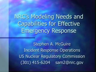 NRC s Modeling Needs and Capabilities for Effective Emergency Response