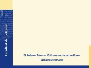 Bibliotheek Talen en Culturen van Japan en Korea Bibliotheekinstructie