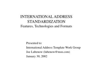 INTERNATIONAL ADDRESS STANDARDIZATION   Features, Technologies and Formats