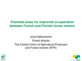Juha Hakkarainen Forest director The Central Union of Agricultural Producers and Forest Owners MTK