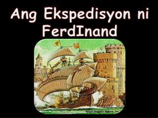 Ang Ekspedisyon ni  FerdInand Magellan