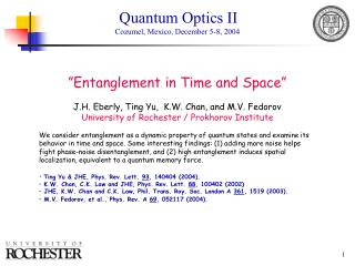Entanglement in Time and Space     J.H. Eberly, Ting Yu,  K.W. Chan, and M.V. Fedorov  University of Rochester