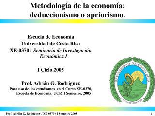 Metodolog a de la econom a:   deduccionismo o apriorismo.