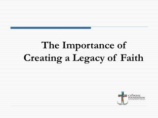 The Importance of Creating a Legacy of Faith