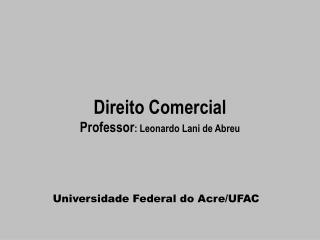 Direito Comercial Professor: Leonardo Lani de Abreu